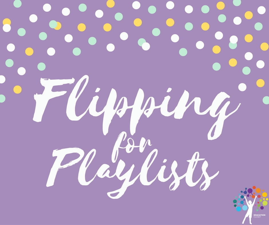 Flipping for Playlists, Education Closet