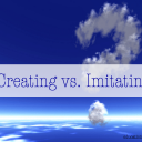 Creating vs. Imitating