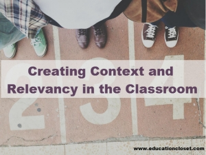 Creating Context and Relevance in the Classroom, Education Closet
