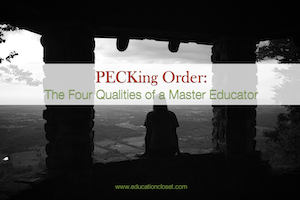 The PECKing Order, Four Qualities of a Master Educator, Education Closet