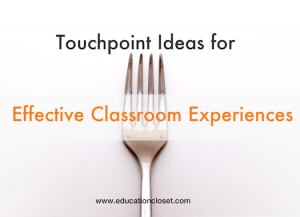 More Touchpoint Ideas for Effective Classroom Experiences, Education Closet
