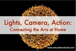 Lights, Cameras, Action, Connecting the Arts at Home, Education Closet