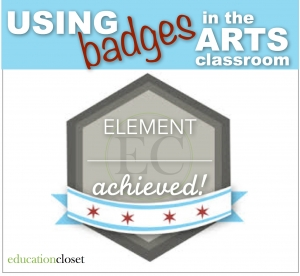 Using Badges in the Arts Classroom, Education Closet