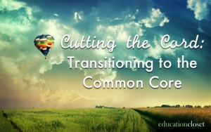 Cutting the Cord, Transitioning to Common Core, Education Closet