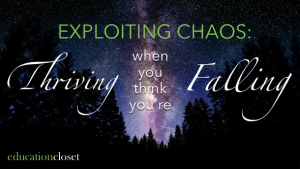 Exploiting Chaos, Thriving When You Think You're Failing, Education Closet