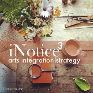 iNotice3 Arts Integration Strategy, Education Closet