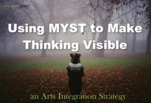 Using MYST To Make Thinking Visible, Education Closet