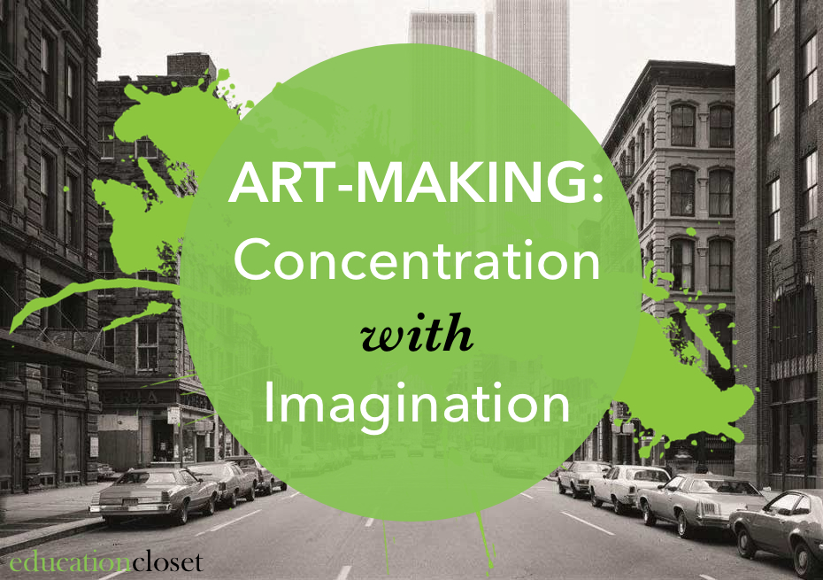 Art Making, Concentration with Imagination, Education Closet