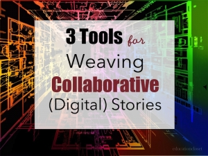 How to Collaboratively Weave Your Digital Story, Education Closet