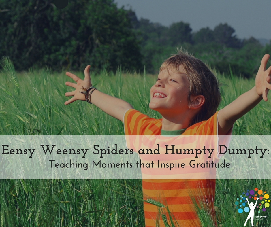 Eensy Weensy Spiders and Humpty Dumpty, Teaching Moments that Inspire Gratitude, Education Closet
