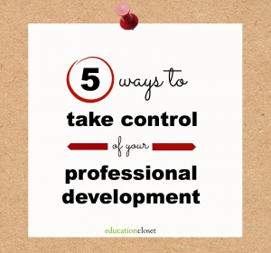 5 Ways to Take Control of Your Professional Development, Education Closet