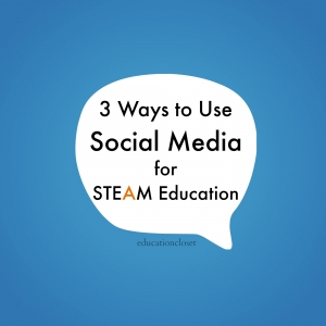 3 Ways to Use Social Media for STEAM Education, Education Closet