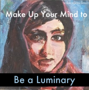 Make Up Your Mind To Be A Luminary, Education Closet