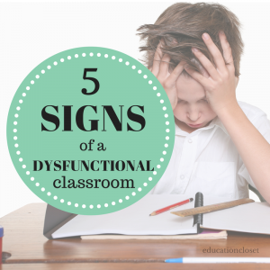 5 Signs of a Dysfunctional Classroom, Education Closet