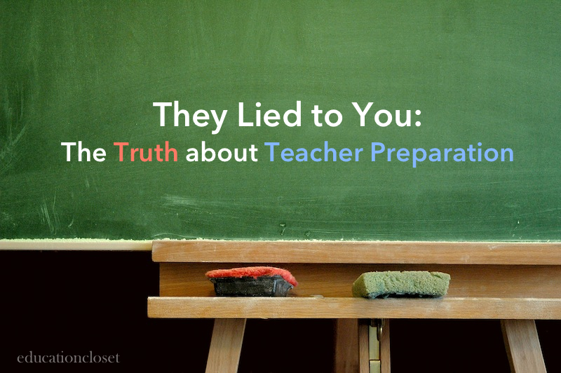 The truth about teacher preparation, Education Closet