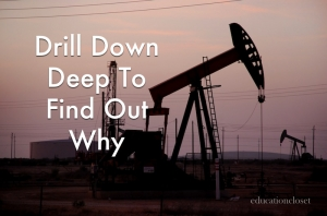 Drill Down Deep To Find Out Why, Education Closet