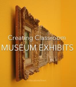 Creating Classroom Museum Exhibits, Education Closet