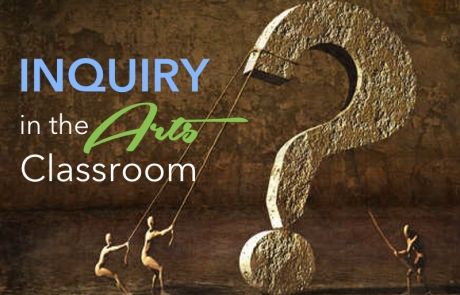 Inquiry in the Arts Classroom