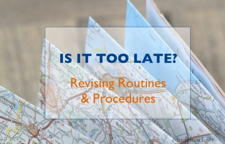 Is It Too Late… Revising Routines and Procedures