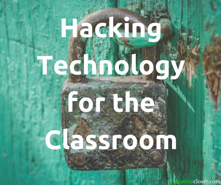 Hacking Technology for the Classroom, Education Closet