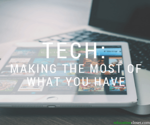 Tech: Making the Most of What You Have