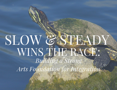 Slow and Steady Wins the Race: Building a Strong Arts Foundation for Integration