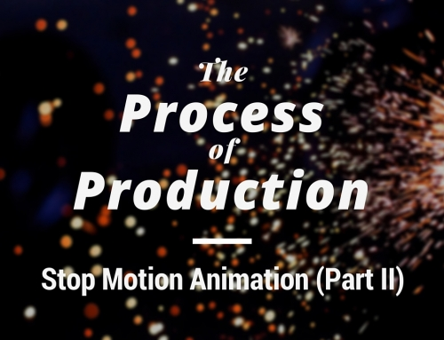 The Process of Production: Stop Motion Animation (Part 2)
