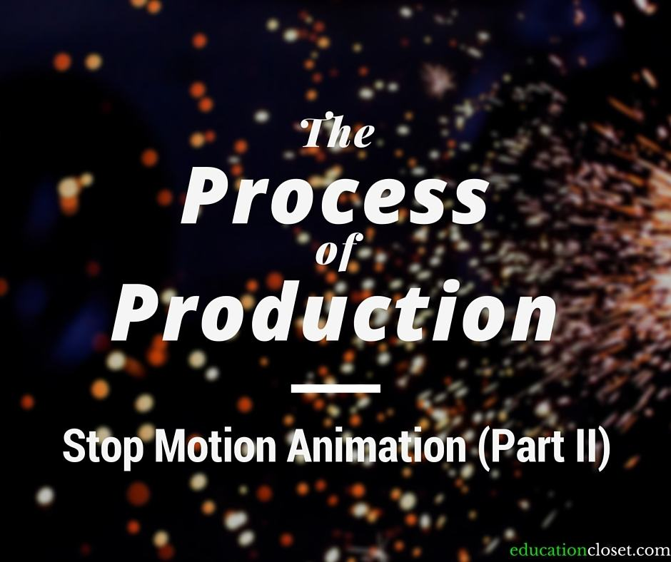 The Process of Production: Stop Motion Animation, Education Closet