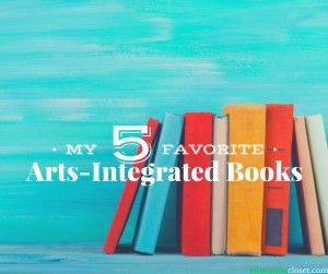 My 5 Favorite Books For Arts Integration, Education Closet