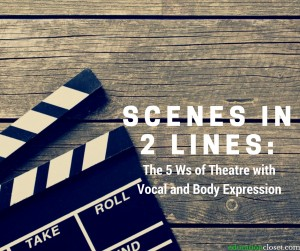 The 5 Ws of Theatre with Vocal and Body Expression, Education Closet