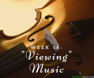 Week 16, Viewing Music, Education Closet