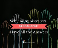 Administrators Support, Why Administrators Should Not Have All the Answers