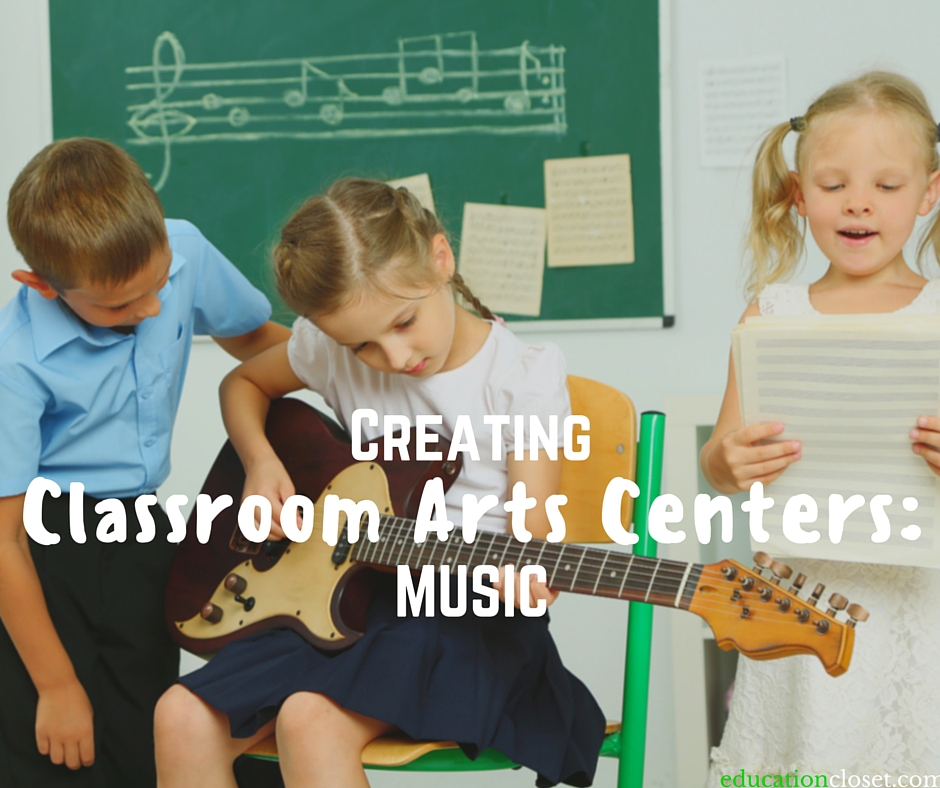 Creating Classroom Arts Centers, Music, Education Closet