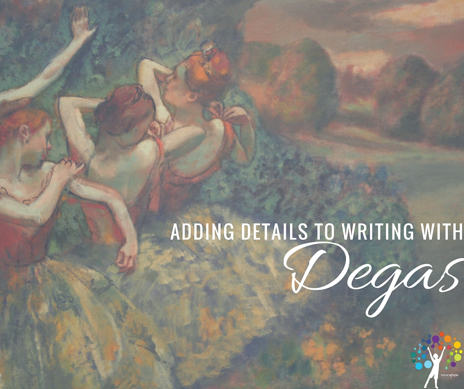 Adding Details to Writing with Degas, Education Closet