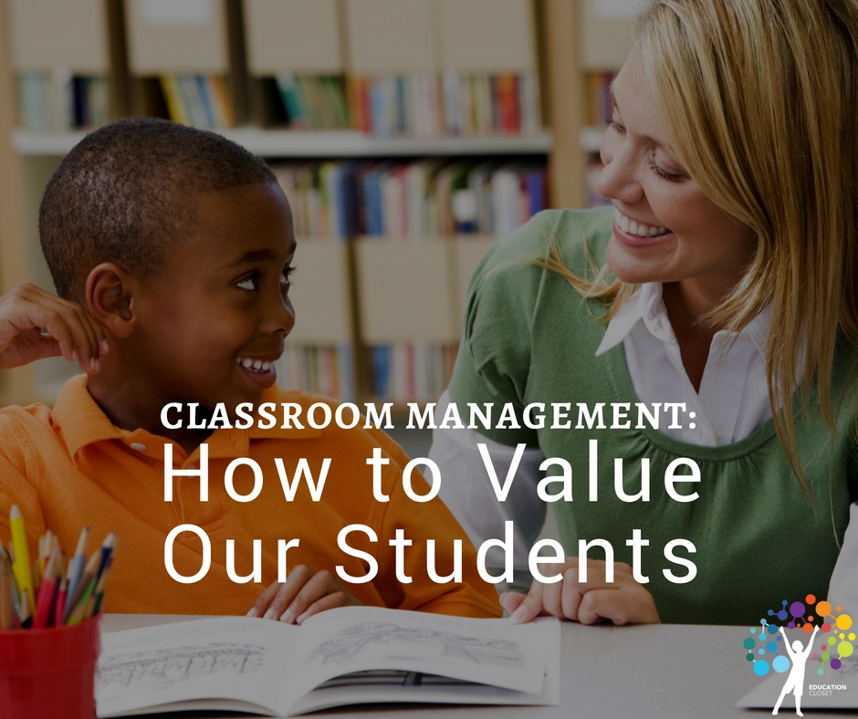 Classroom Management Plan, How to Value Our Students, Education Closet