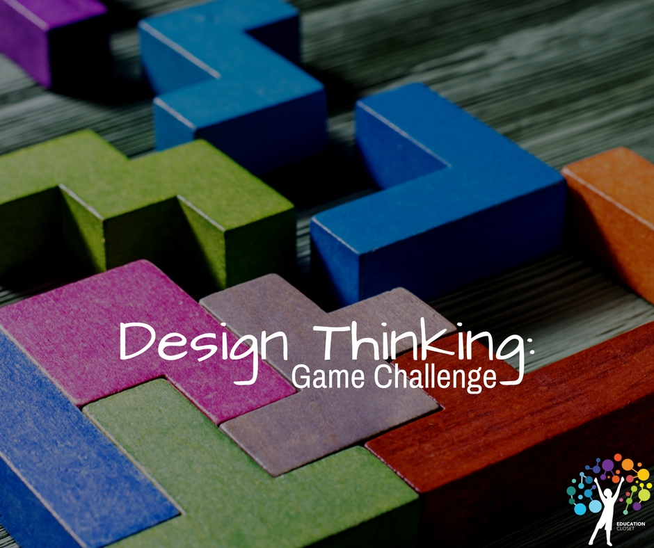 Design Thinking, Game Challenge, Education Closet