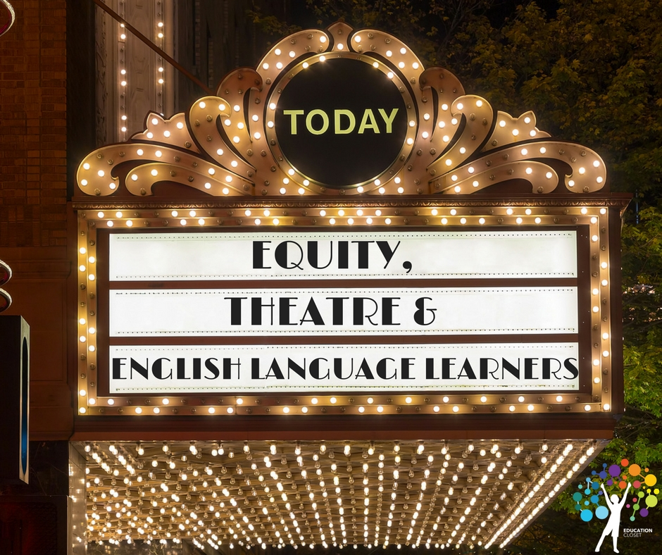 Equity, Theatre and English Language Learners, Education Closet