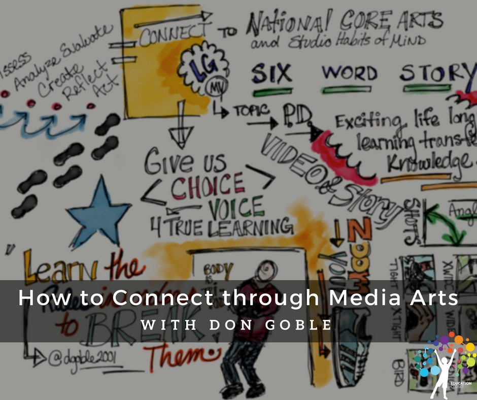 How to Connect through Media Arts with Don Goble, Education Closet
