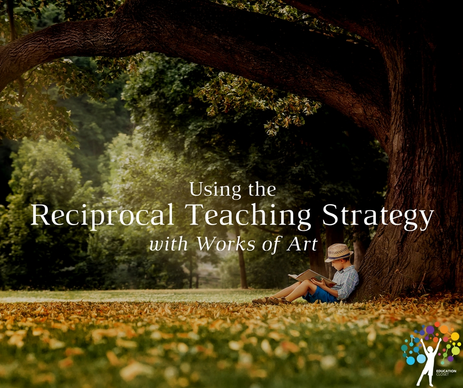 Using the Reciprocal Teaching Strategy with Works of Art, Education Closet