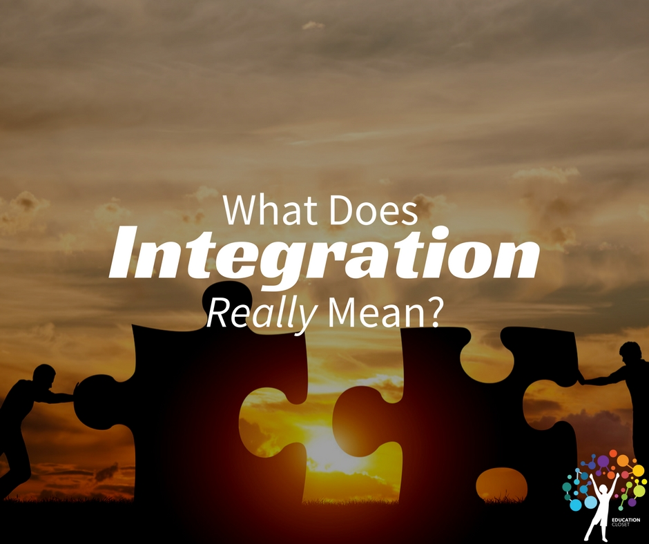 Integration Meaning, What Does It Looks Like, Education Closet