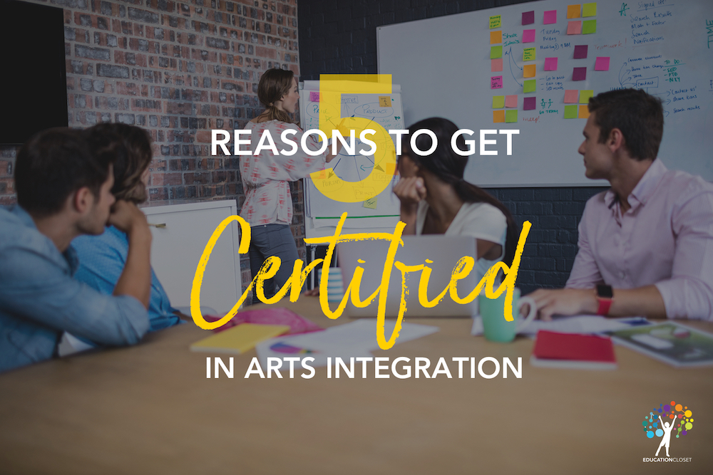 Reasons to be an Arts Integration Certified, EducationCloset