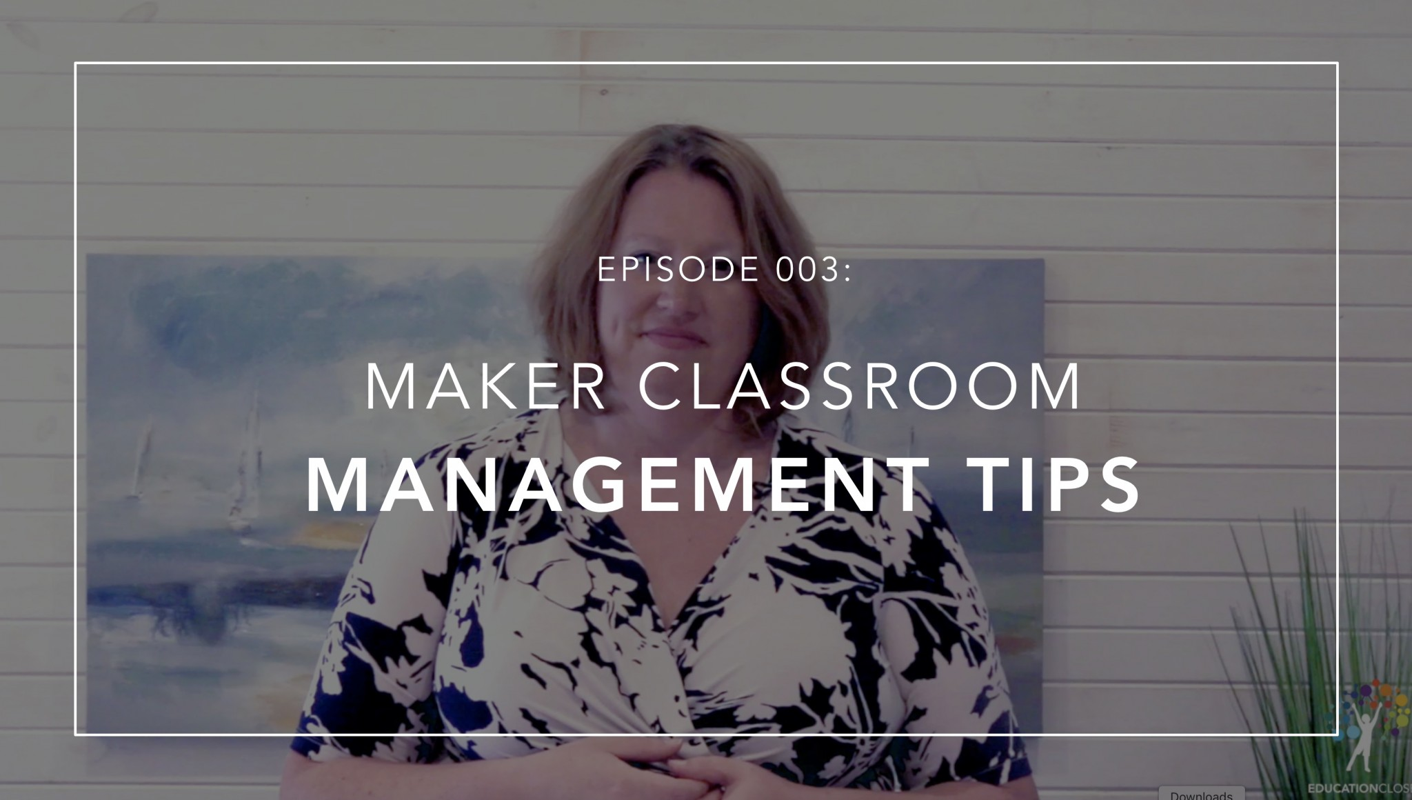 Teaching with Creativity Makerspace Classroom Management Episode 003