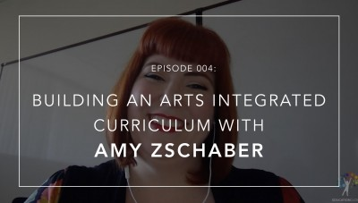 building an arts integrated curriculum with Amy Zschaber