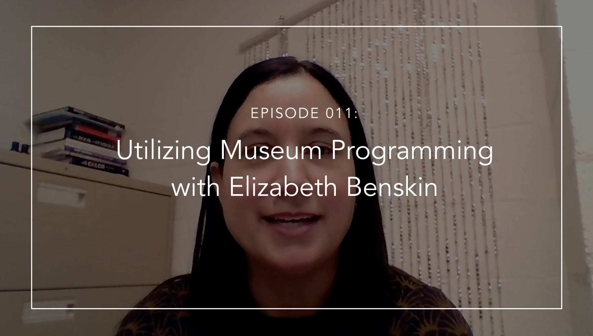 Utilizing Museum Programming with Elizabeth Benskin