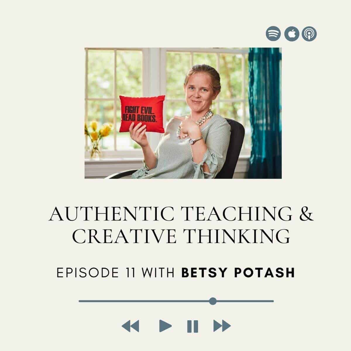 Authentic Teaching and Creative Thinking with Betsy Potash