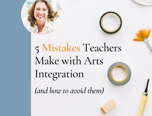 5 Mistakes Teachers Make with Arts Integration